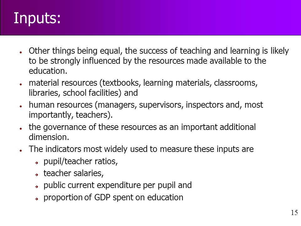 15 l Other things being equal, the success of teaching and learning is likely to be strongly influenced by the resources made available to the education.