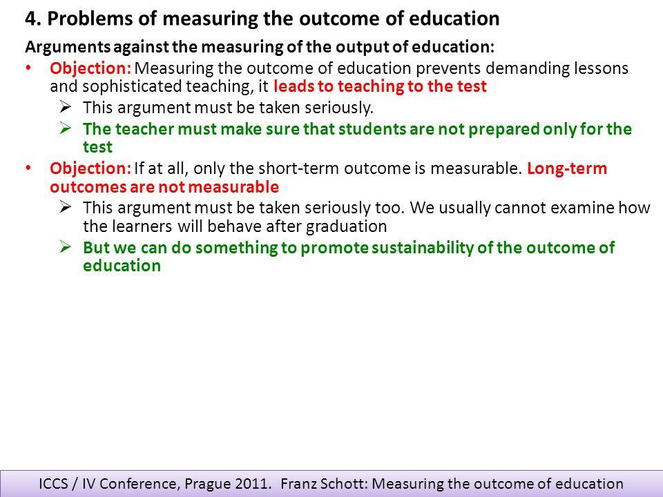 ICCS / IV Conference, Prague 2011. Franz Schott: Measuring the outcome of education Arguments against the measuring of the output of education: Object