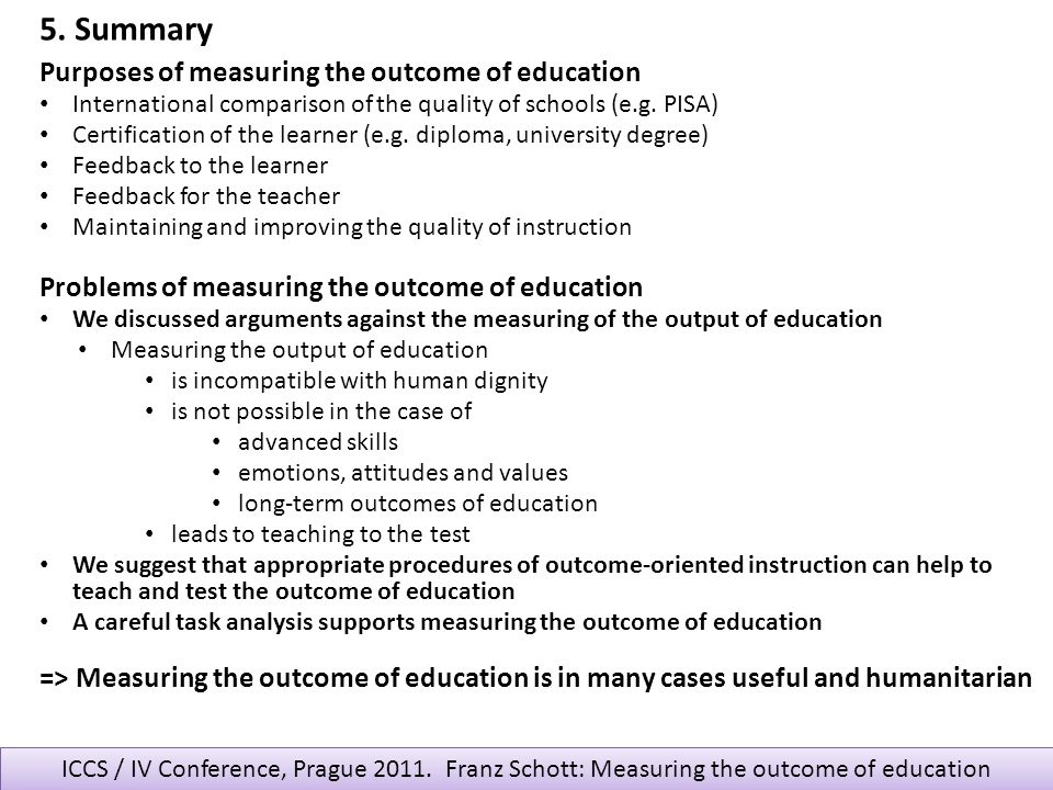 ICCS / IV Conference, Prague 2011. Franz Schott: Measuring the outcome of education Purposes of measuring the outcome of education International compa