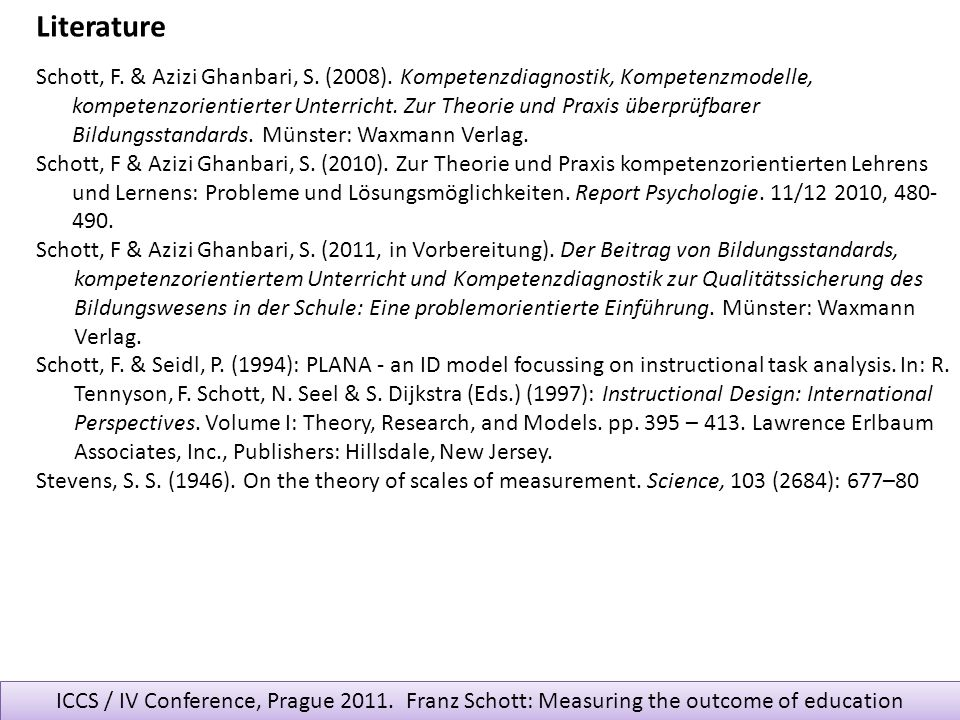 ICCS / IV Conference, Prague 2011. Franz Schott: Measuring the outcome of education Schott, F. & Azizi Ghanbari, S. (2008). Kompetenzdiagnostik, Kompe