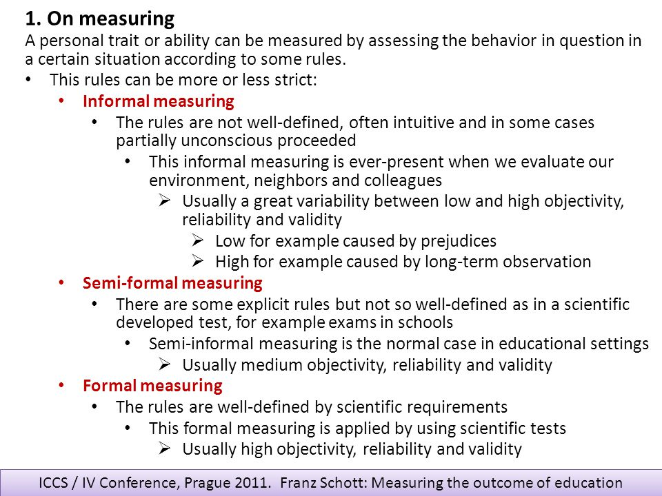 ICCS / IV Conference, Prague 2011. Franz Schott: Measuring the outcome of education A personal trait or ability can be measured by assessing the behav