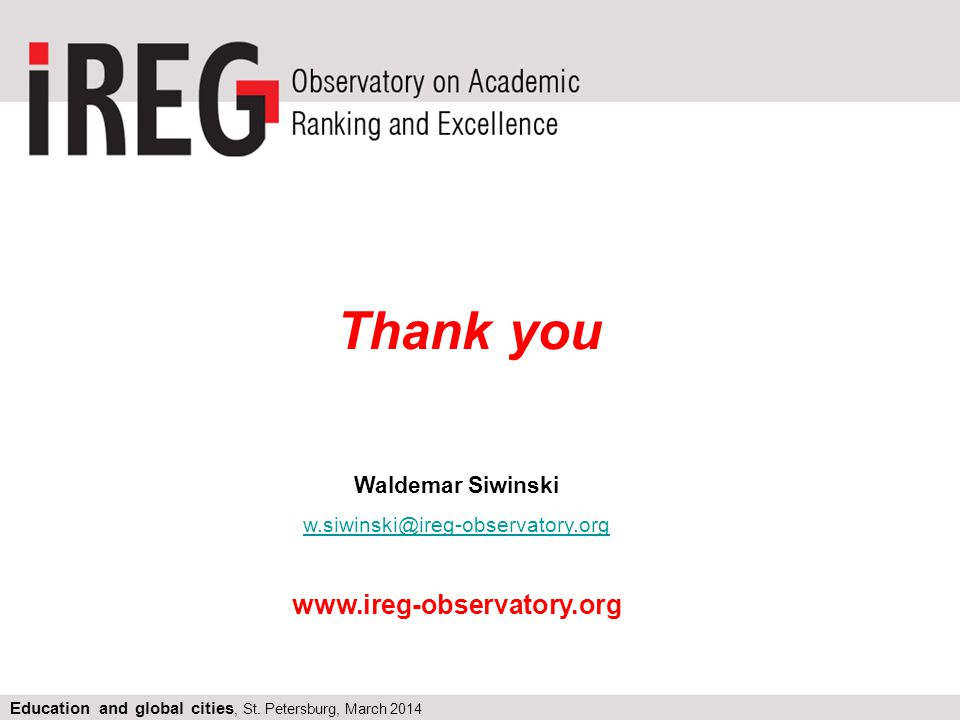 Thank you Waldemar Siwinski w.siwinski@ireg-observatory.org w.siwinski@ireg-observatory.org www.ireg-observatory.org Education and global cities, St.