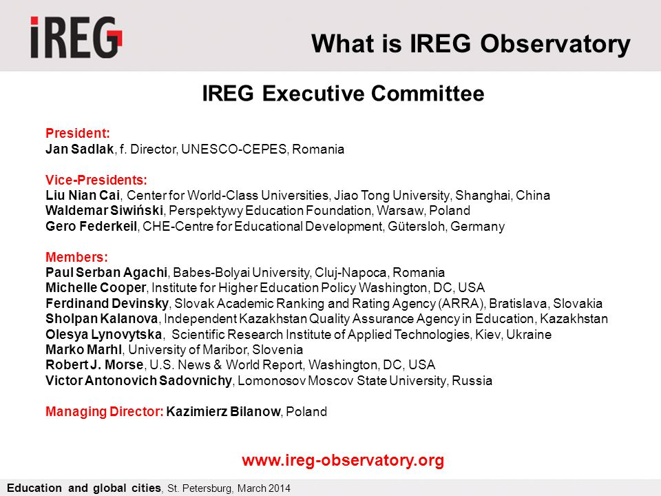 Main goal – Quality of rankings IREG Observatory cares about the quality of rankings an it: organizes international conferences on rankings, establishes standards of good practice in the field of rankings (see: Berlin Principles on Ranking of Higher Education Institution), organizes ranking audits (on voluntary basis), plays active role, as a consultant in the preparation of new national and international rankings.