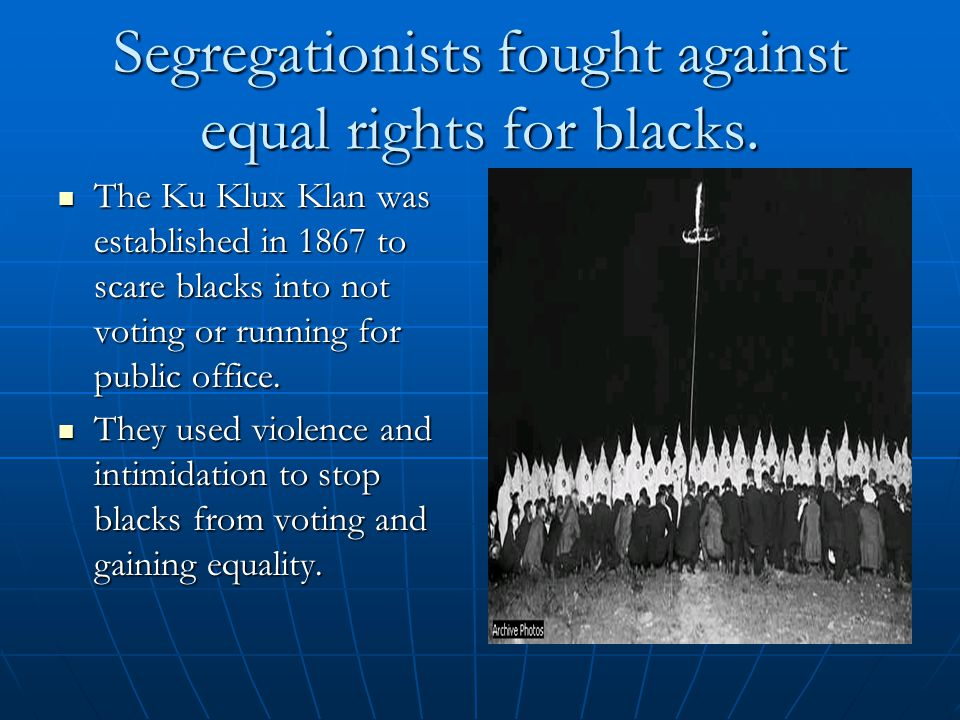 Segregationists fought against equal rights for blacks.