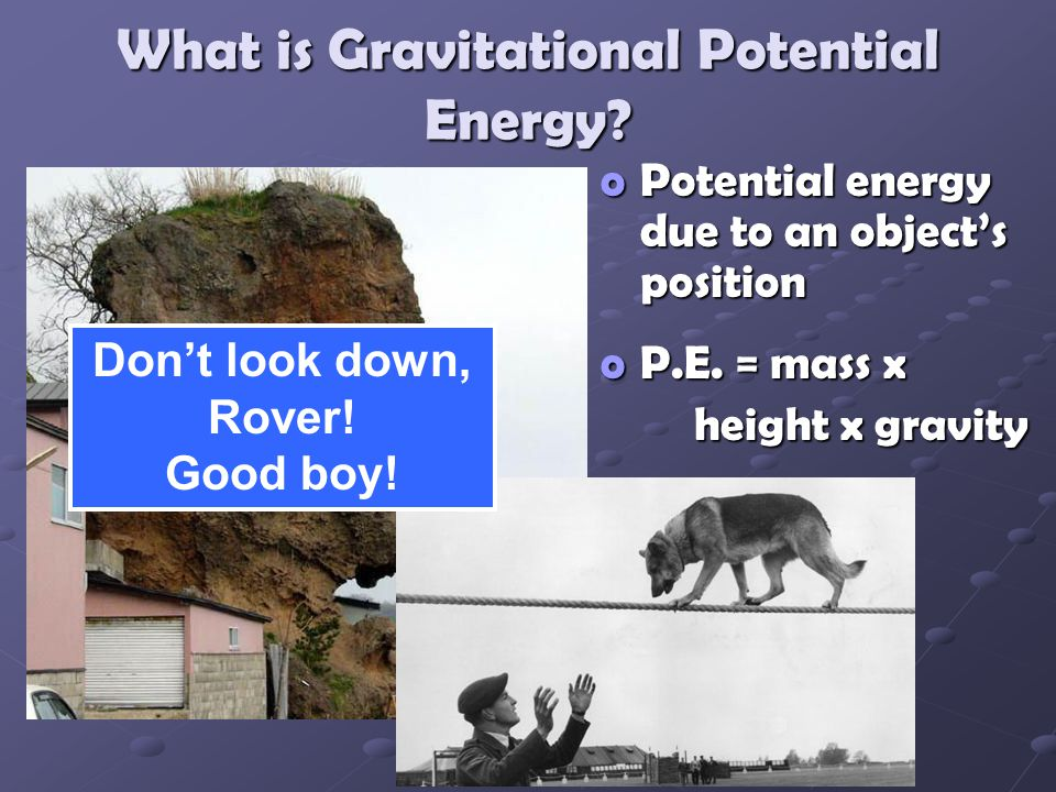 What is Gravitational Potential Energy.oPotential energy due to an objects position oP.E.