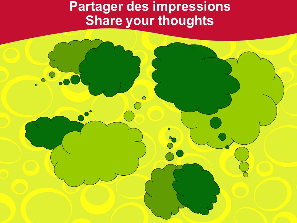 Partager des impressions Share your thoughts