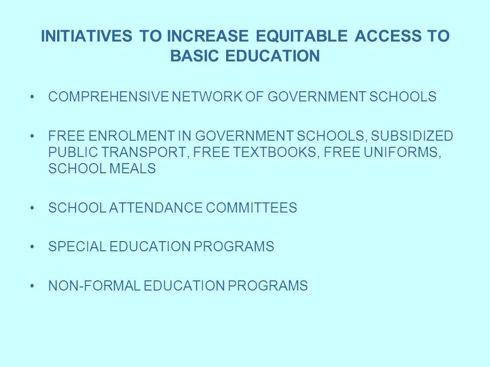 INITIATIVES TO INCREASE EQUITABLE ACCESS TO BASIC EDUCATION COMPREHENSIVE NETWORK OF GOVERNMENT SCHOOLS FREE ENROLMENT IN GOVERNMENT SCHOOLS, SUBSIDIZ