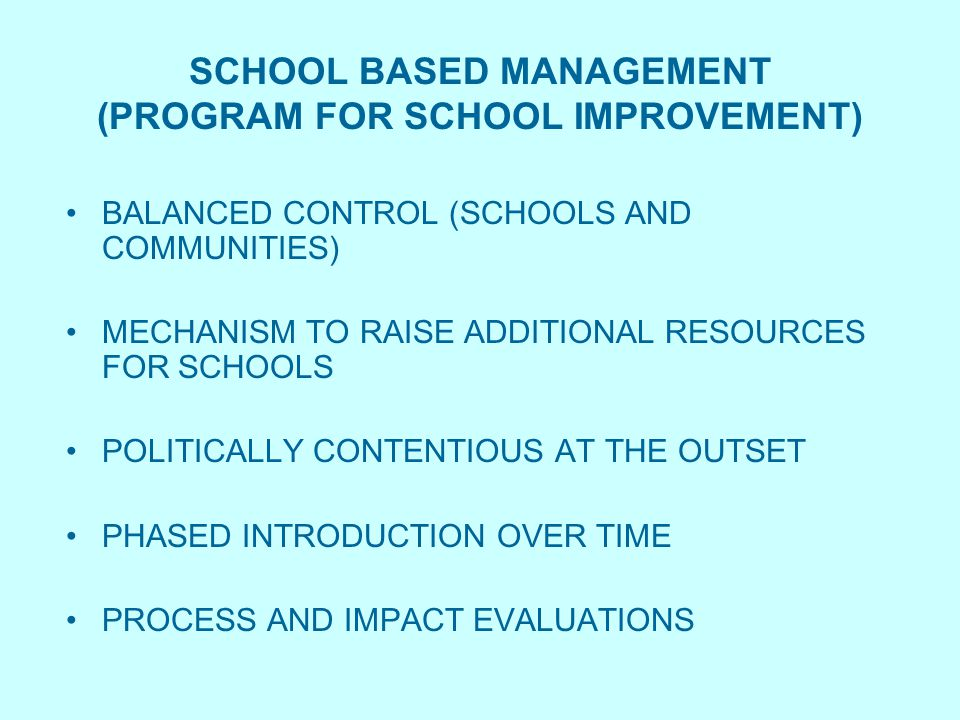 BALANCED CONTROL (SCHOOLS AND COMMUNITIES) MECHANISM TO RAISE ADDITIONAL RESOURCES FOR SCHOOLS POLITICALLY CONTENTIOUS AT THE OUTSET PHASED INTRODUCTION OVER TIME PROCESS AND IMPACT EVALUATIONS