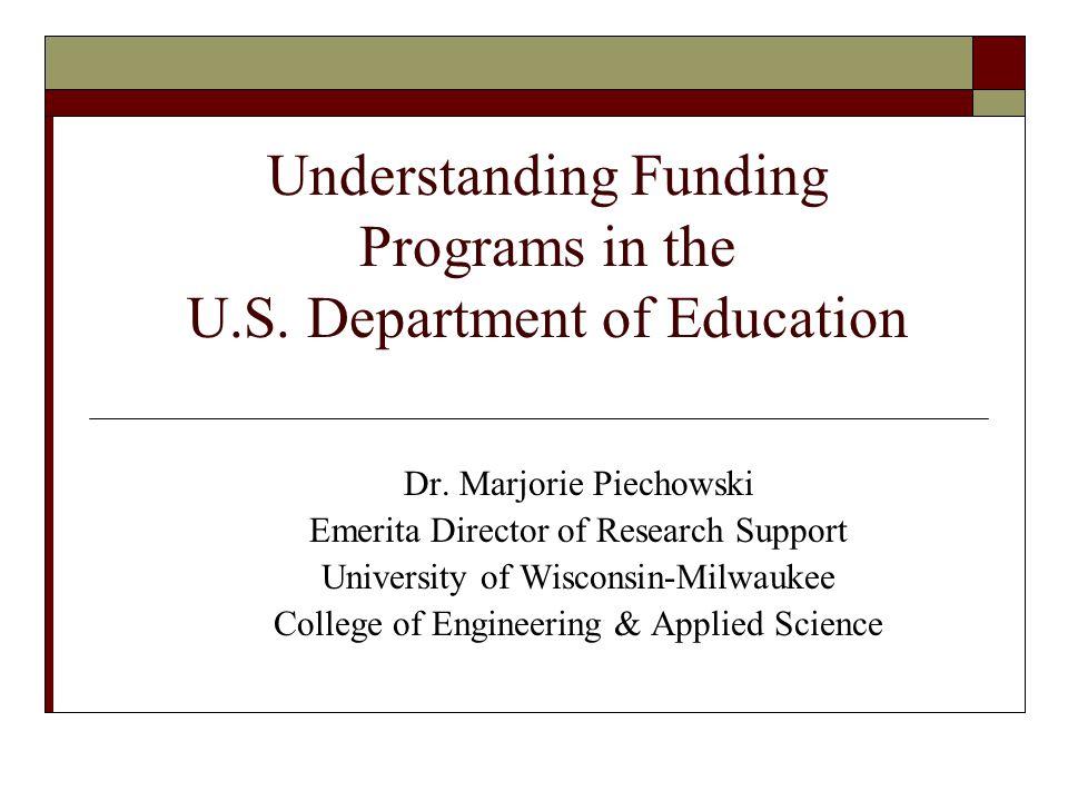 Understanding Funding Programs in the U.S. Department of Education Dr.