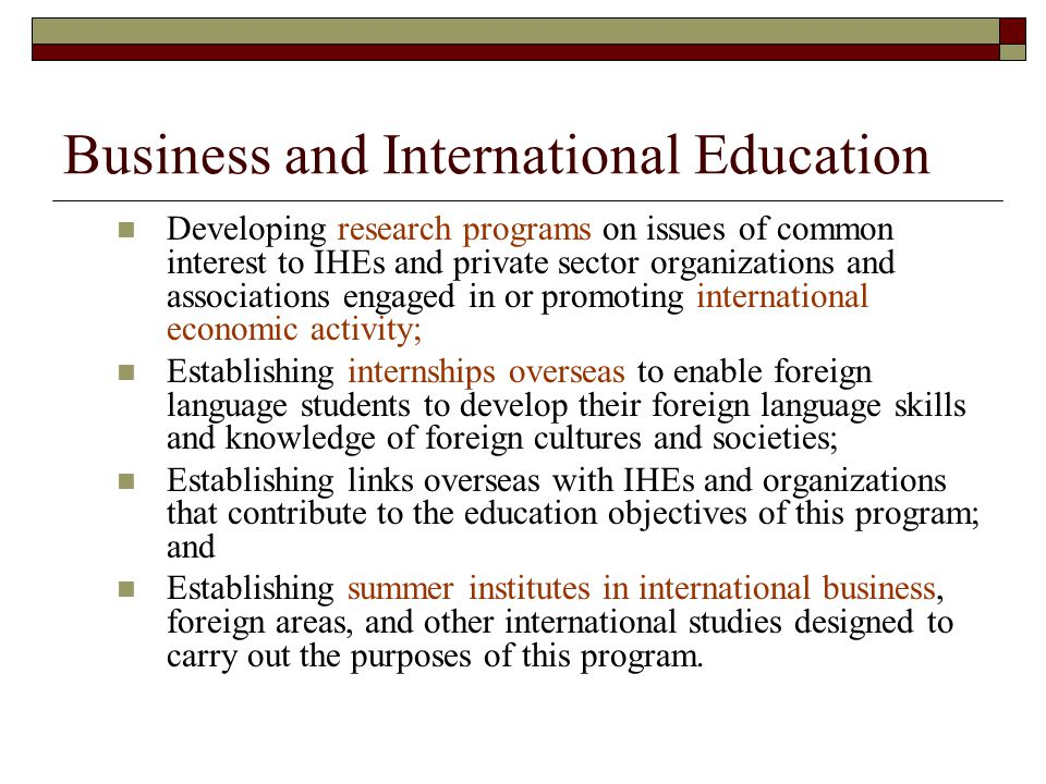 Business and International Education Developing research programs on issues of common interest to IHEs and private sector organizations and associatio