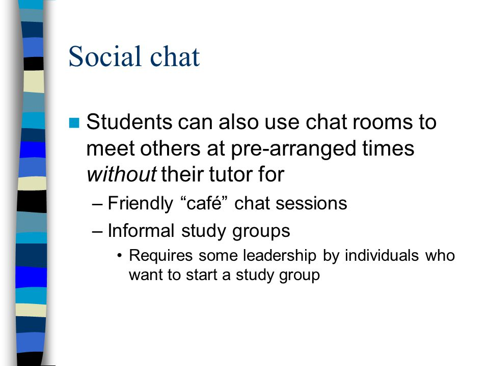Electronic Bulletin Boards E-moderator (tutor) and individuals contribute at their convenience Allows more reflective contribution than chat rooms Contributions are preserved Boards may be multipurpose: social and study; OR Special boards can be set up for particular tasks or discussion groups The e-moderator can set deadlines for tasks