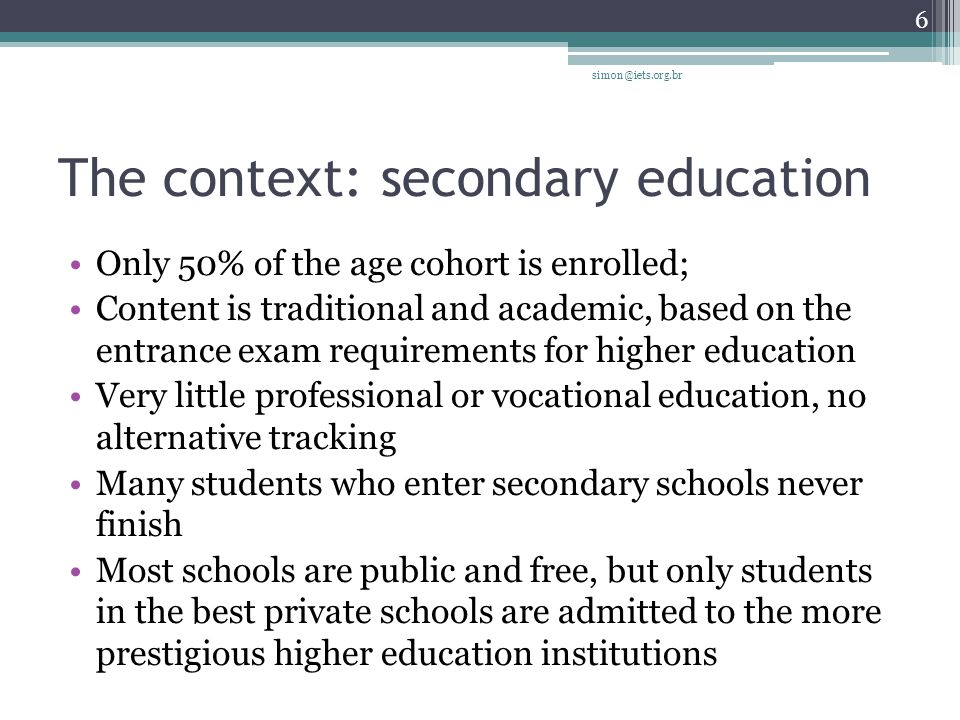 The context: higher education Organized according to the European (French, Italian) tradition of professional schools; first universities are from the 1930s Limited coverage: in spite of recent expansion, only about 11% of the age cohort is enrolled; Public higher education is free, but enrolls only 25% of the students Quality is very uneven both in public and private institutions simon@iets.org.br 7