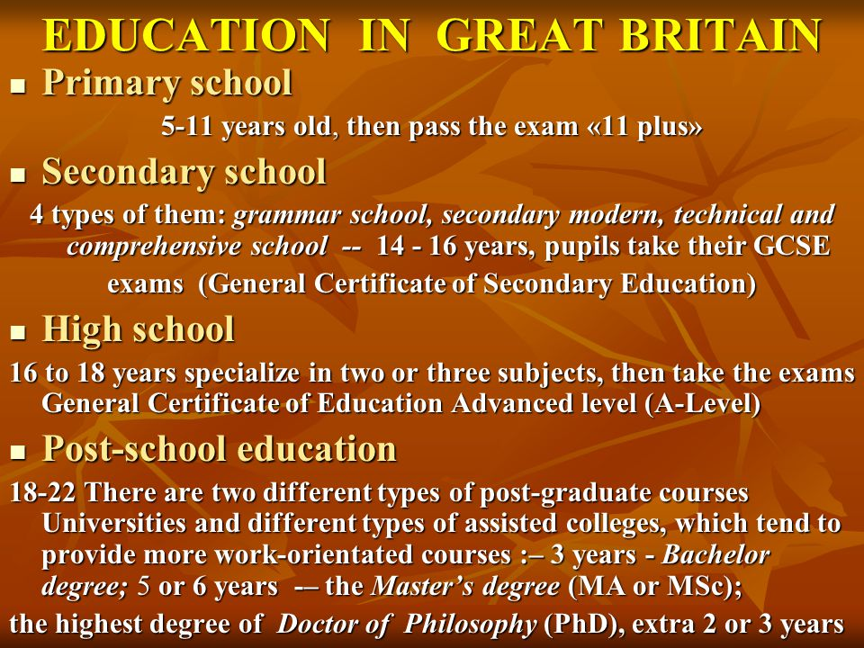 EDUCATION IN GREAT BRITAIN Primary school Primary school 5-11 years old, then pass the exam «11 plus» Secondary school Secondary school 4 types of the