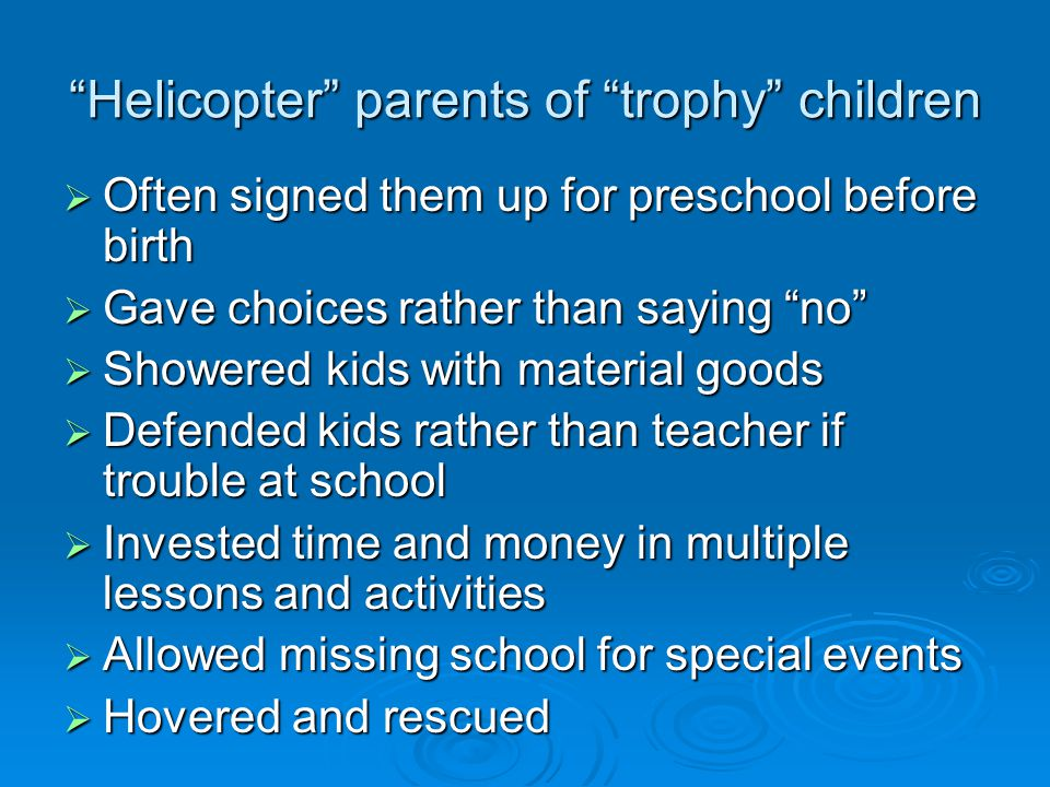 Helicopter parents of trophy children Often signed them up for preschool before birth Often signed them up for preschool before birth Gave choices rat