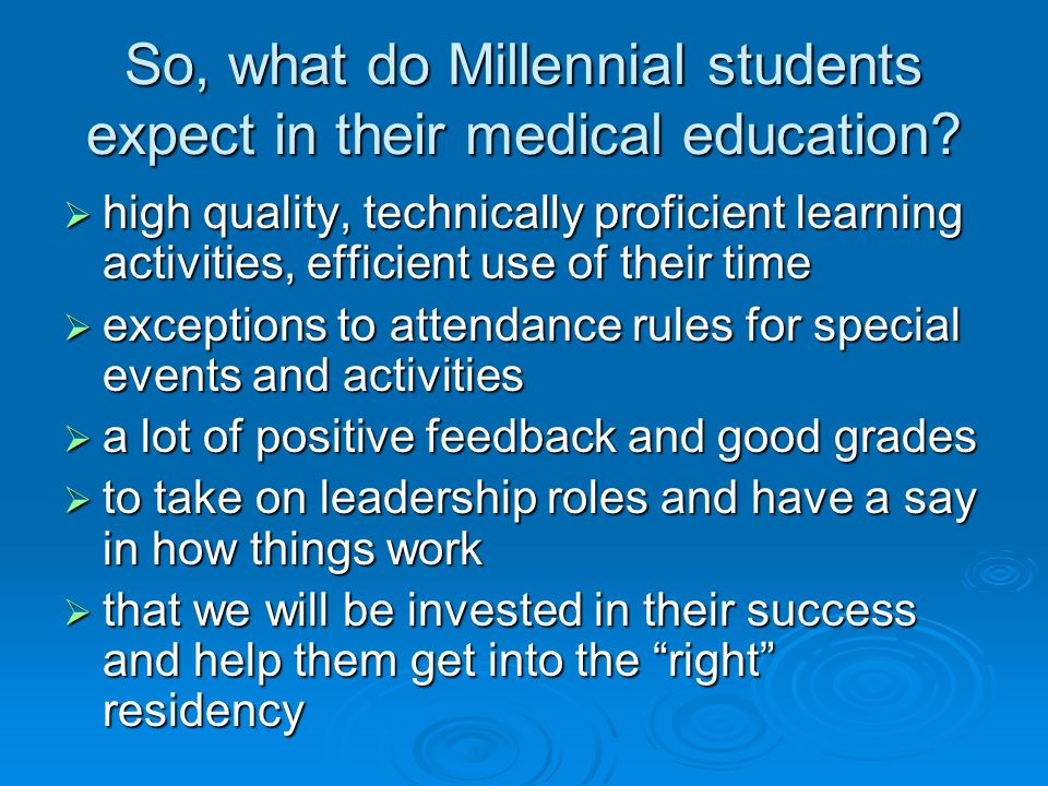 So, what do Millennial students expect in their medical education? high quality, technically proficient learning activities, efficient use of their ti