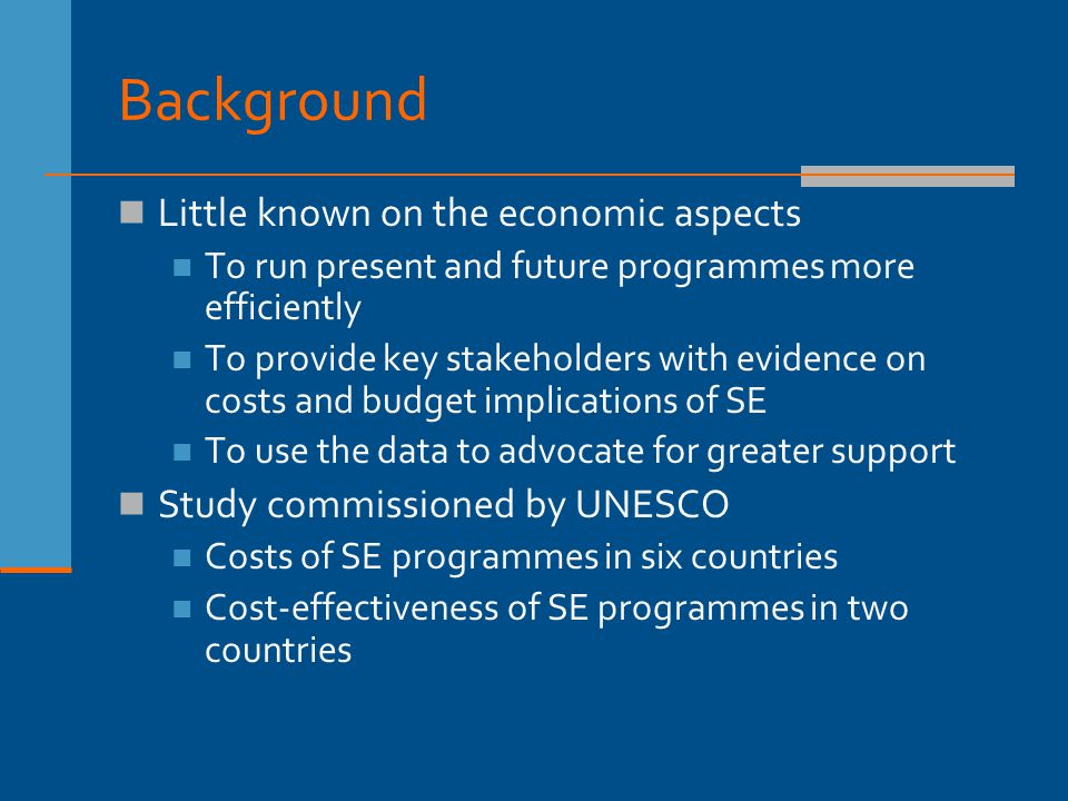 Background Little known on the economic aspects To run present and future programmes more efficiently To provide key stakeholders with evidence on cos