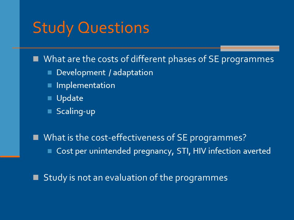 Study Questions What are the costs of different phases of SE programmes Development / adaptation Implementation Update Scaling-up What is the cost-eff