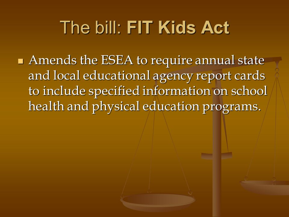 The bill: FIT Kids Act Amends the ESEA to require annual state and local educational agency report cards to include specified information on school he
