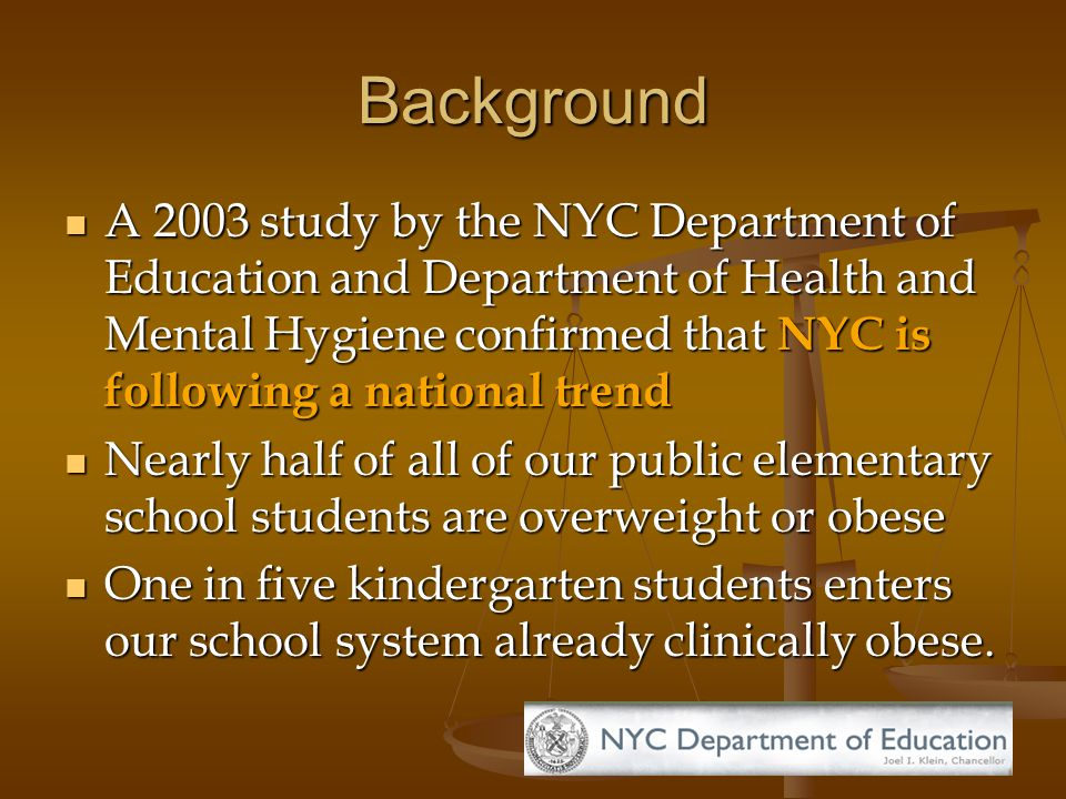 Background A 2003 study by the NYC Department of Education and Department of Health and Mental Hygiene confirmed that NYC is following a national tren