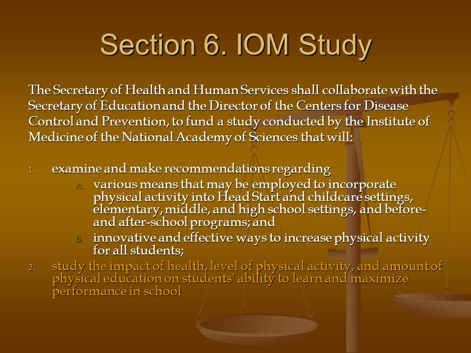 Section 6. IOM Study The Secretary of Health and Human Services shall collaborate with the Secretary of Education and the Director of the Centers for