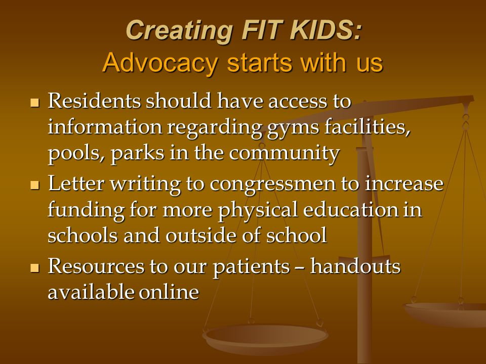 Creating FIT KIDS: Advocacy starts with us Residents should have access to information regarding gyms facilities, pools, parks in the community Reside
