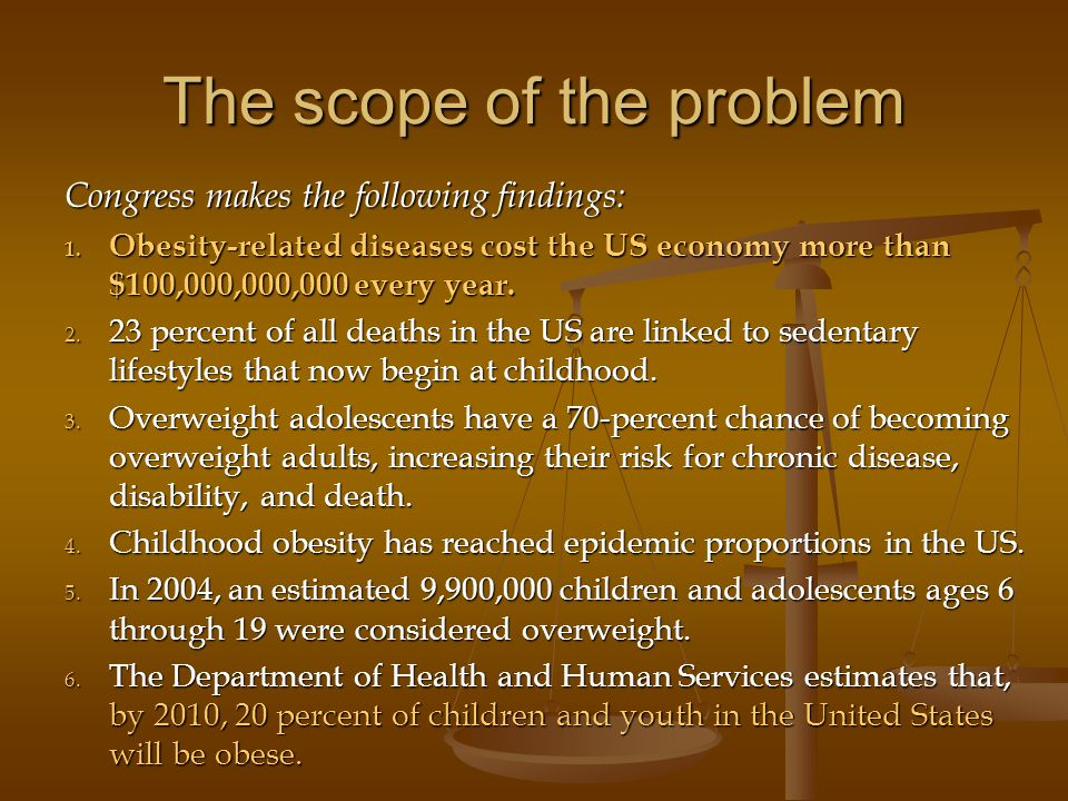 The scope of the problem Congress makes the following findings: 1. Obesity-related diseases cost the US economy more than $100,000,000,000 every year.