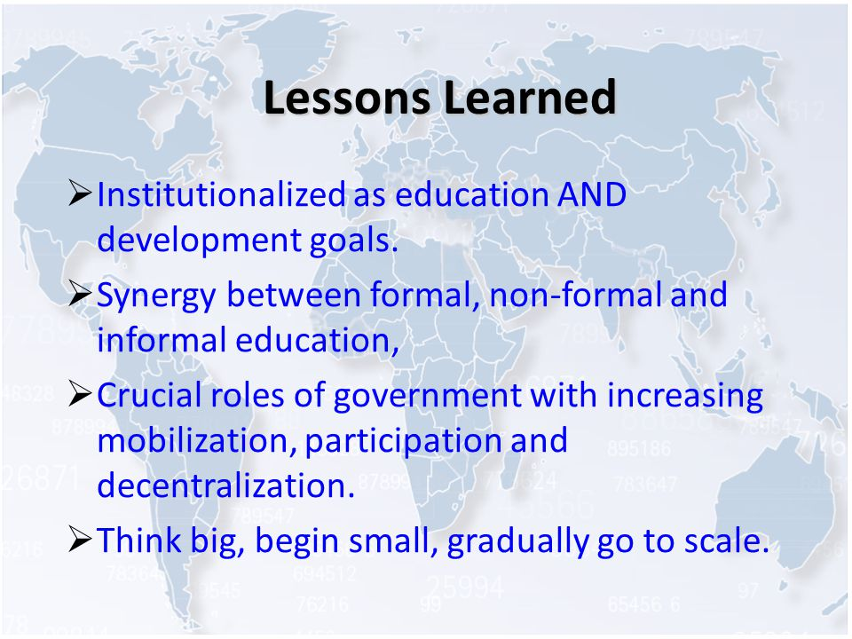 Lessons Learned Institutionalized as education AND development goals.