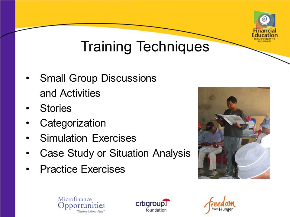Training Techniques Small Group Discussions and Activities Stories Categorization Simulation Exercises Case Study or Situation Analysis Practice Exerc