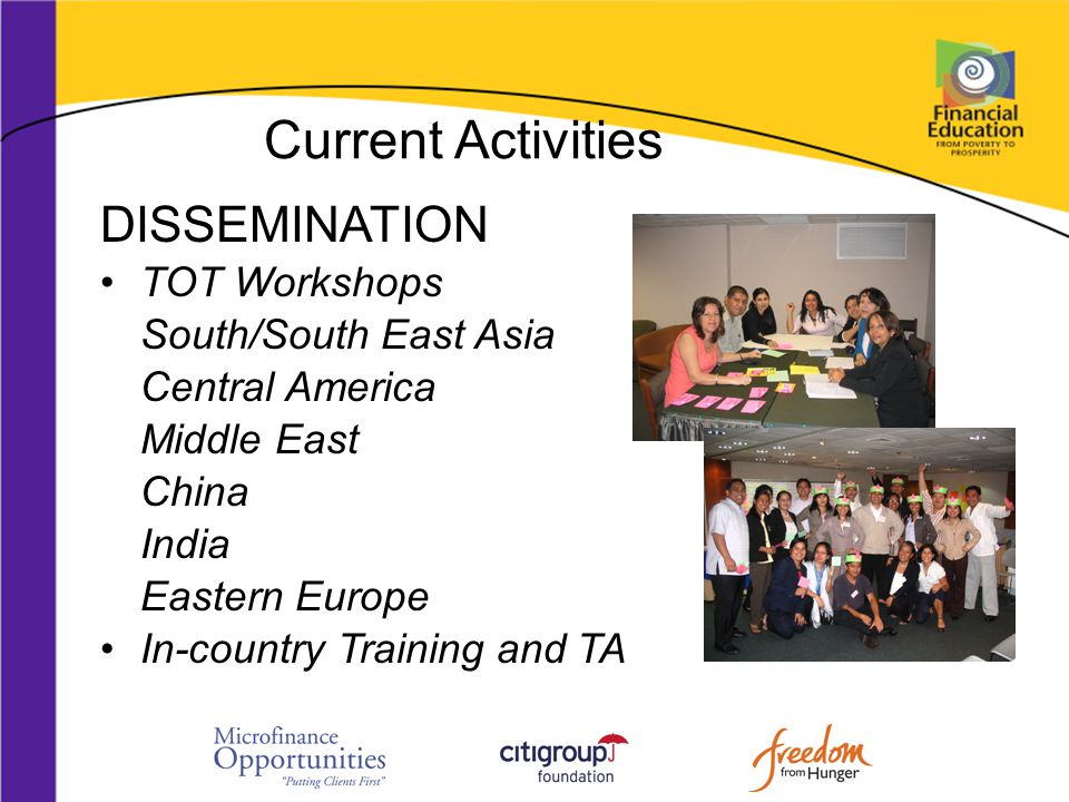 Current Activities DISSEMINATION TOT Workshops South/South East Asia Central America Middle East China India Eastern Europe In-country Training and TA