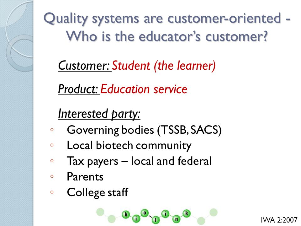 Quality systems are customer-oriented - Who is the educators customer.
