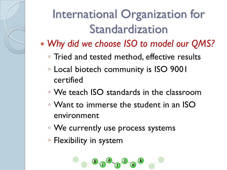International Organization for Standardization Why did we choose ISO to model our QMS.