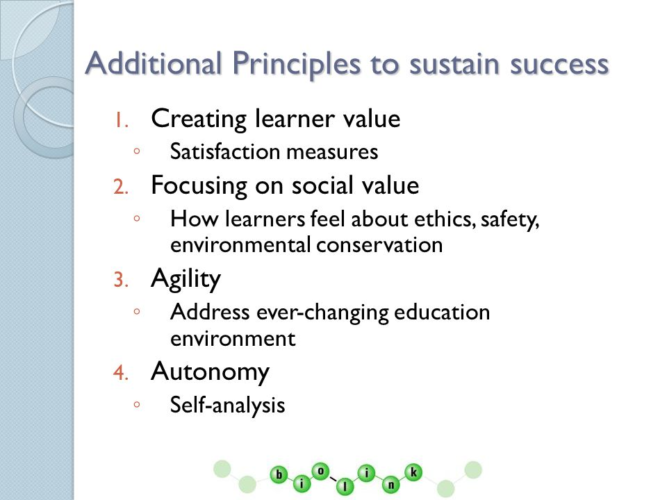 Additional Principles to sustain success 1. Creating learner value Satisfaction measures 2.
