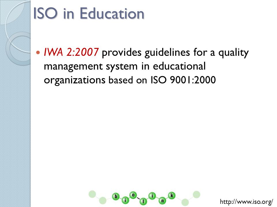 ISO in Education IWA 2:2007 provides guidelines for a quality management system in educational organizations based on ISO 9001:2000