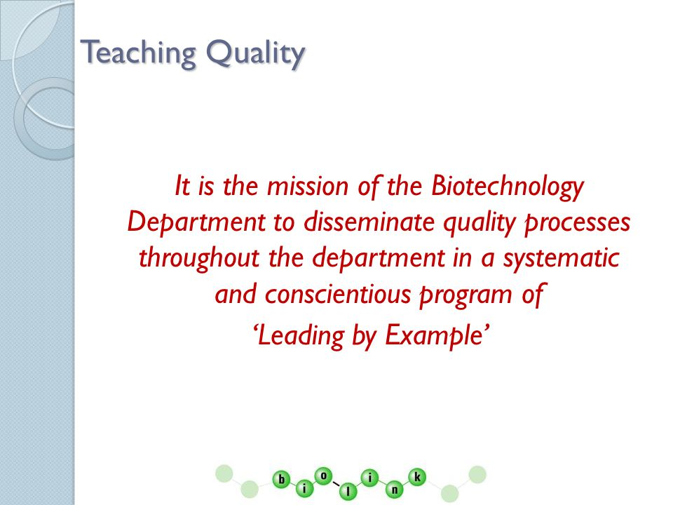 Teaching Quality: Austin Community College, Biotechnology Department Quality Course: Quality Assurance for the Biosciences The Biotechnology Department offers a distance- learning course covering quality assurance principles and applications which is required of all Biotechnology degree plans This class can also be taken as a Continuing Education course