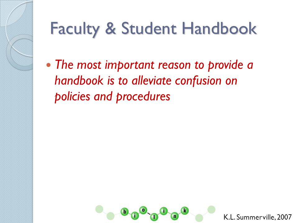 Faculty & Student Handbook The most important reason to provide a handbook is to alleviate confusion on policies and procedures K.L.