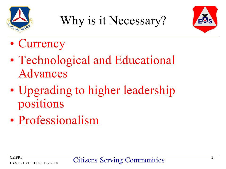 2CE.PPT LAST REVISED: 9 JULY 2008 Citizens Serving Communities Why is it Necessary.