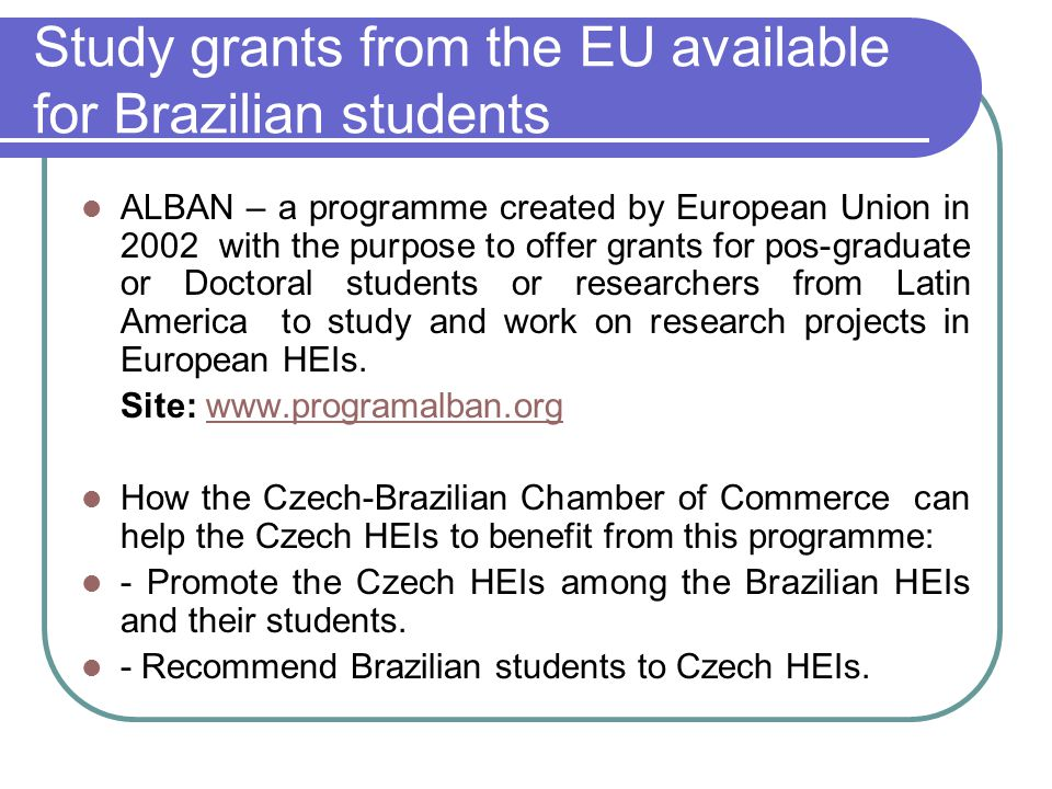 Study grants from the EU available for Brazilian students ALBAN – a programme created by European Union in 2002 with the purpose to offer grants for p
