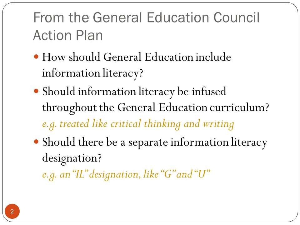 2 From the General Education Council Action Plan How should General Education include information literacy.