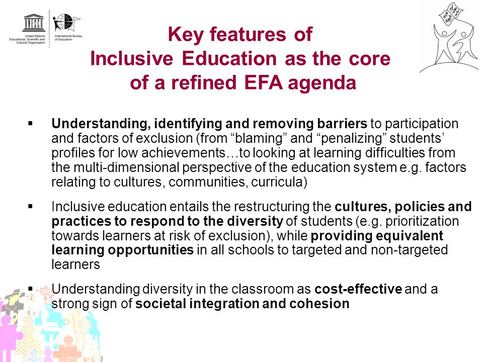 Key features of Inclusive Education as the core of a refined EFA agenda Understanding, identifying and removing barriers to participation and factors
