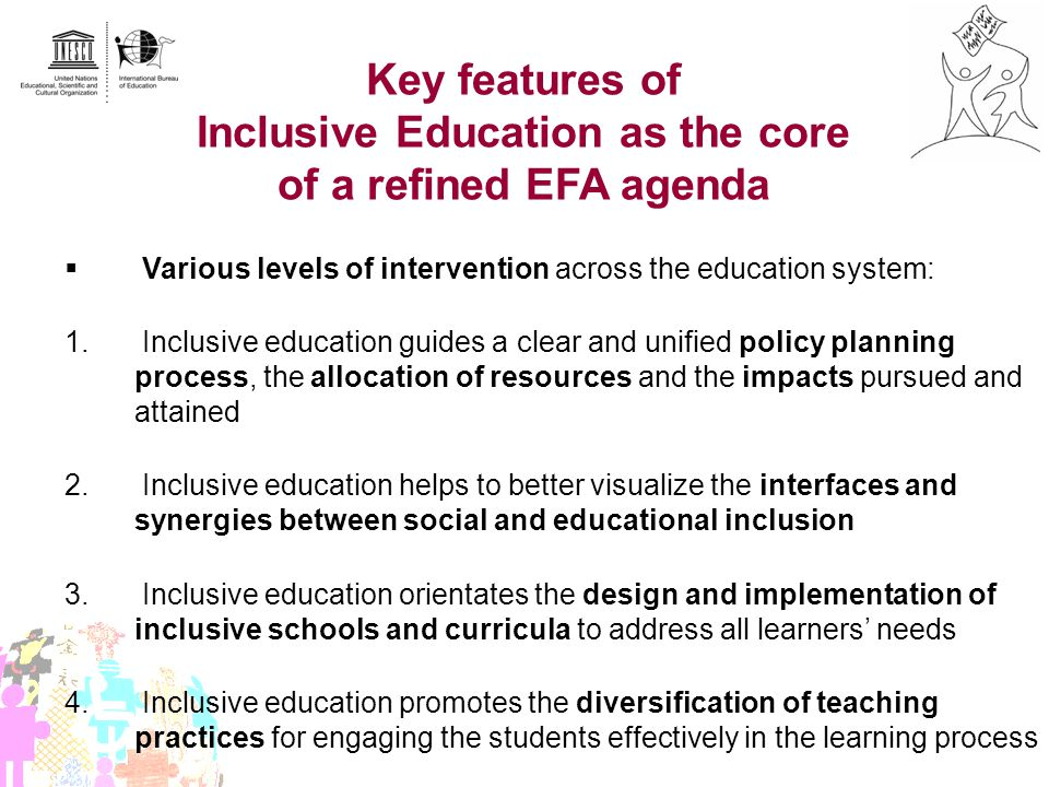 Key features of Inclusive Education as the core of a refined EFA agenda Various levels of intervention across the education system: 1. Inclusive educa