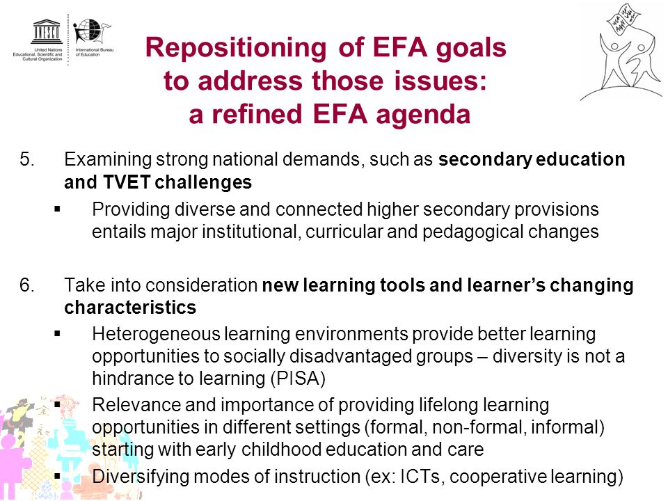 Repositioning of EFA goals to address those issues: a refined EFA agenda 5. Examining strong national demands, such as secondary education and TVET ch