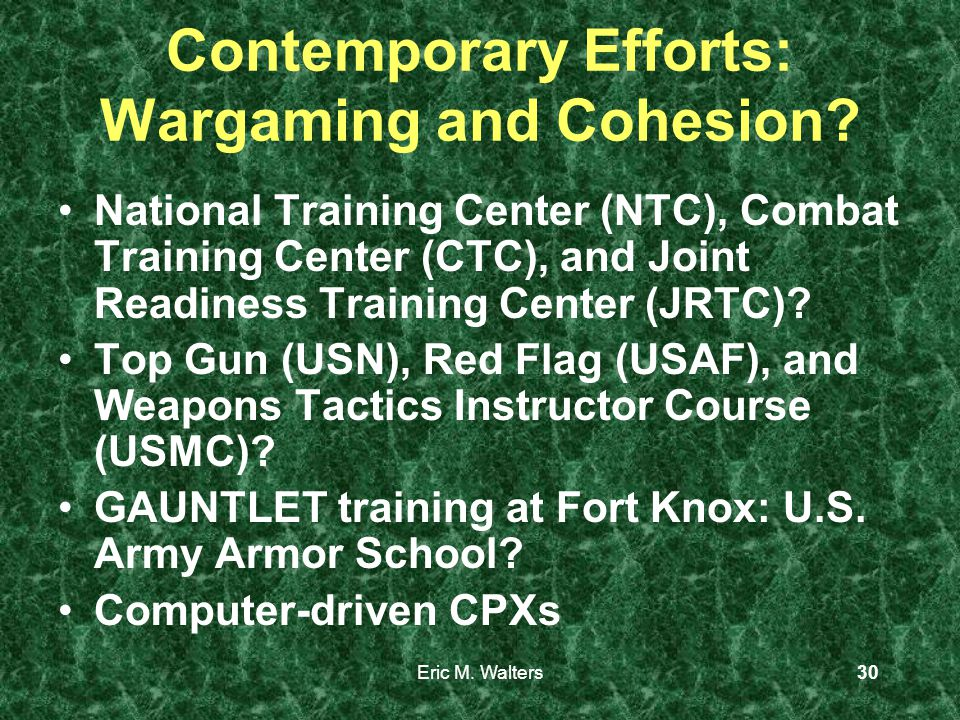 Eric M. Walters30 Contemporary Efforts: Wargaming and Cohesion.