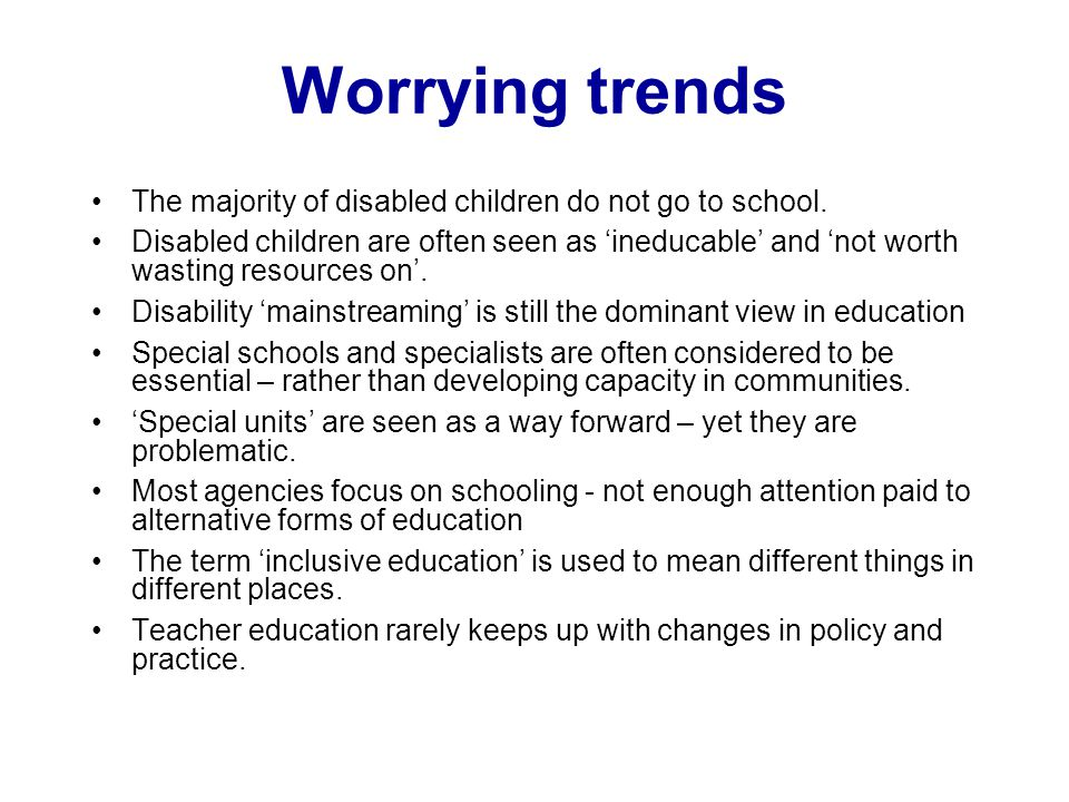 Worrying trends The majority of disabled children do not go to school.