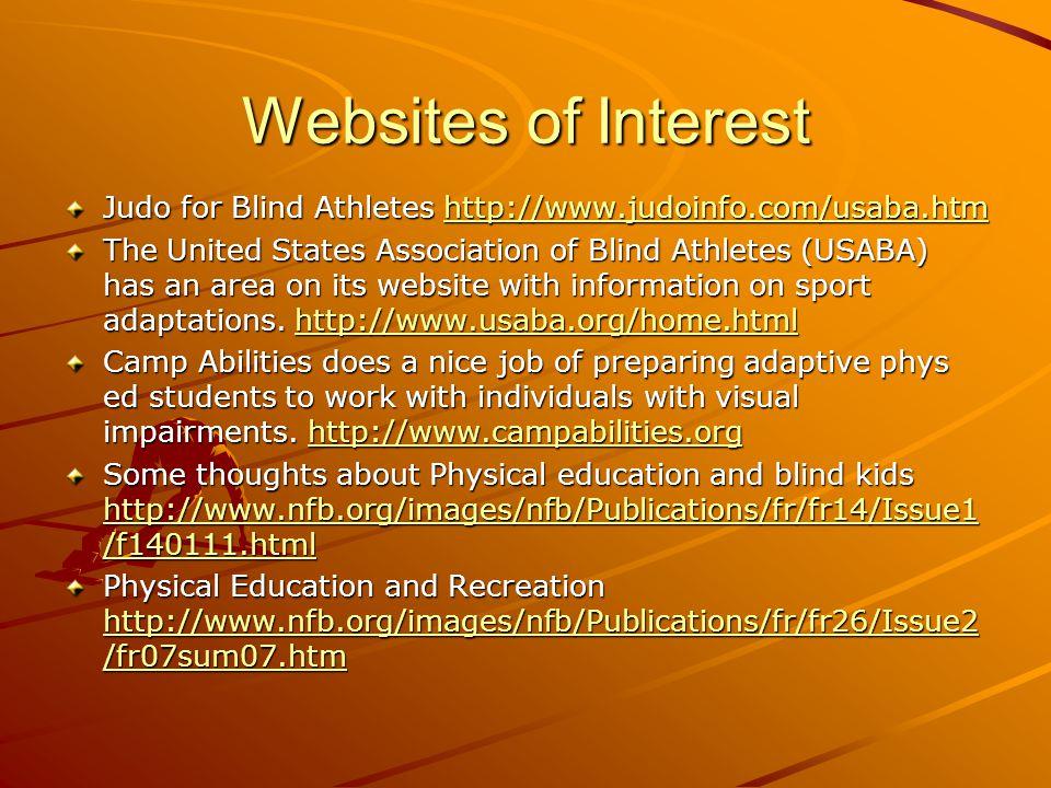 Websites of Interest Judo for Blind Athletes http://www.judoinfo.com/usaba.htm http://www.judoinfo.com/usaba.htm The United States Association of Blin