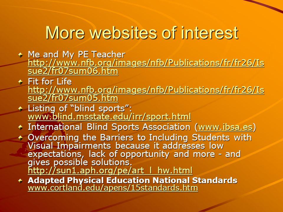 More websites of interest Me and My PE Teacher http://www.nfb.org/images/nfb/Publications/fr/fr26/Is sue2/fr07sum06.htm http://www.nfb.org/images/nfb/