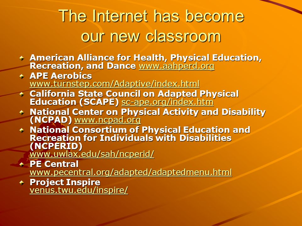 The Internet has become our new classroom American Alliance for Health, Physical Education, Recreation, and Dance www.aahperd.org www.aahperd.org APE