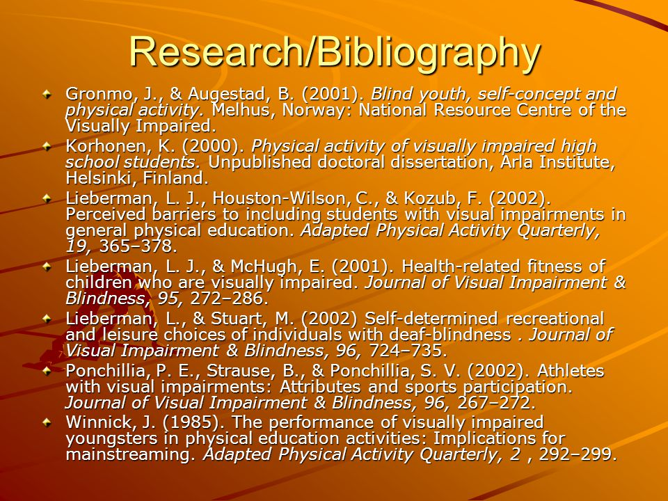Research/Bibliography Gronmo, J., & Augestad, B. (2001). Blind youth, self-concept and physical activity. Melhus, Norway: National Resource Centre of
