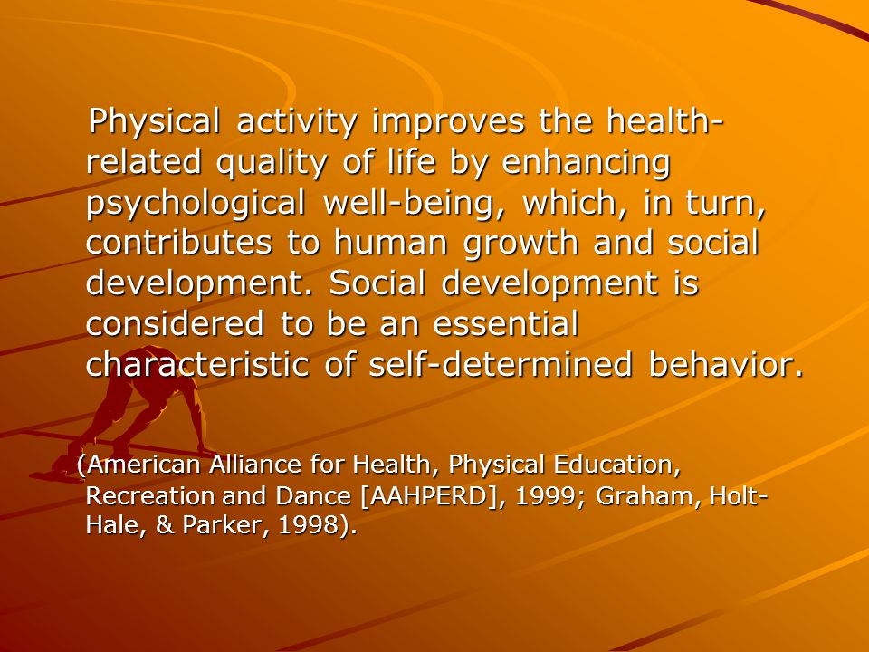 Physical activity improves the health- related quality of life by enhancing psychological well-being, which, in turn, contributes to human growth and
