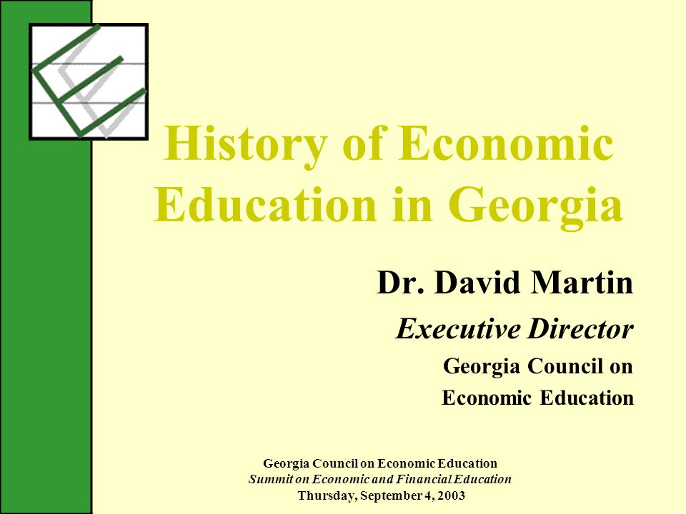 Georgia Council on Economic Education Summit on Economic and Financial Education Thursday, September 4, 2003 History of Economic Education in Georgia Dr.