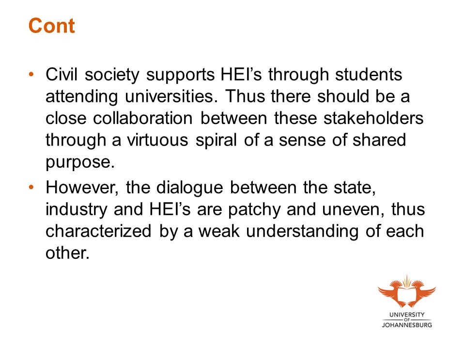 Cont Civil society supports HEIs through students attending universities. Thus there should be a close collaboration between these stakeholders throug